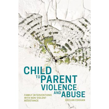 Child to Parent Violence and Abuse : Family Interventions ...Non Violent Resistance Parenting
