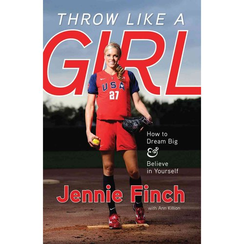 Throw Like a Girl: How to Dream Big and Believe in Yourself