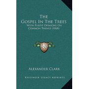 The Gospel in the Trees : With Pulpit Opinions on Common Things (1868)