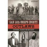 San Luis Obispo County Outlaws: Desperados, Vigilantes and Bootleggers (Paperback)