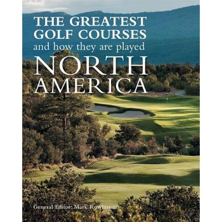 The Greatest Golf Courses and How They Are Played : North