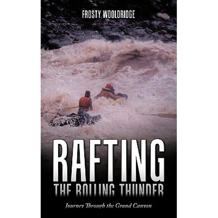 Rafting the Rolling Thunder : Journey Through the Grand