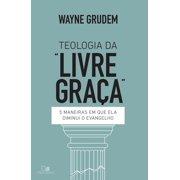 """Teologia da """"livre graça"""" - eBook"""