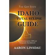 Idaho Total Eclipse Guide: Commemorative Official Keepsake Guidebook 2017 (Paperback)
