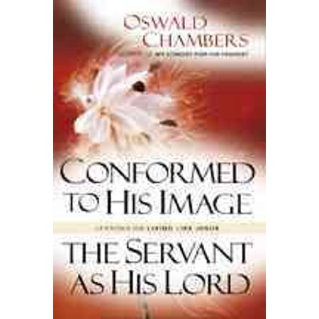 Conformed To His Image   Servant As His Lord   Lessons On Living Like Jesus