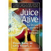 Juice Alive, Second Edition: The Ultimate Guide to Juicing Remedies (Paperback)
