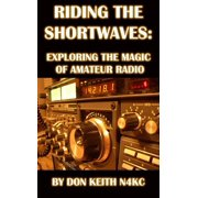 Riding the Shortwaves: Exploring the Magic of Amateur Radio - eBook