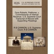 Dora Roberts, Petitioner, V. Commissioner of Internal Revenue. U.S. Supreme Court Transcript of Record with Supporting Pleadings