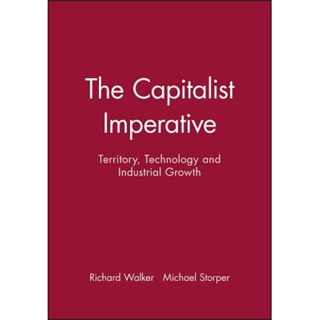 The Capitalist Imperative  Territory  Technology And Industrial Growth