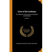 Lives of the Lindsays: Or, a Memoir of the Houses of Crawford and Balcarres; Volume 3 (Hardcover)