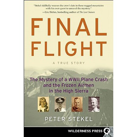 Final Flight : The Mystery of a WWII Plane Crash and the Frozen Airmen in the High (Using Mystery Of History For High School)