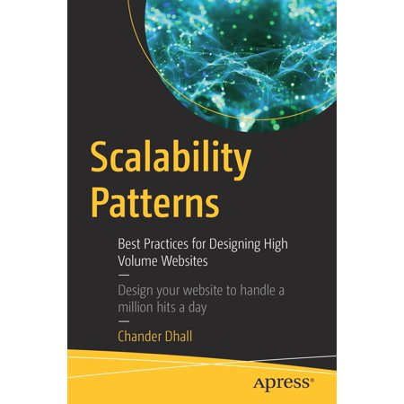 Scalability Patterns : Best Practices for Designing High Volume