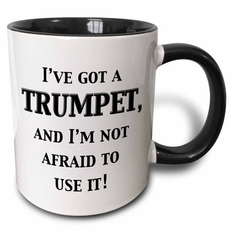 3dRose I�ve got a trumpet and I�m not afraid to use it - Two Tone Black Mug, 11-ounce