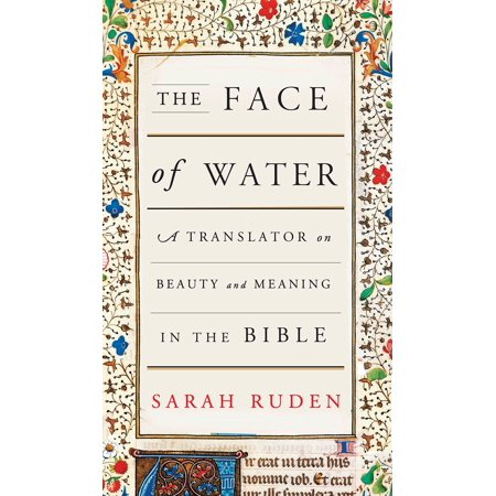 The Face of Water : A Translator on Beauty and Meaning in the