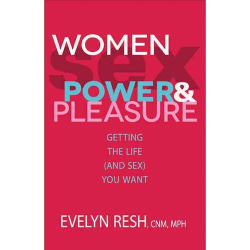 Women, Sex, Power & Pleasure: Getting the Life (And Sex) You Want