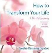 How to Transform Your Life : A Blissful Journey