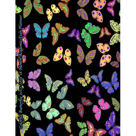Colorful Butterfly 2017-2018 18 Month Academic Year Planner: July 2017 to December 2018 Calendar Schedule Organizer with Inspirational Quotes (Paperback)