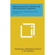 Bibliographic Notes on Xochicalco, Mexico : Indian Notes and Monographs, V6, No. 6