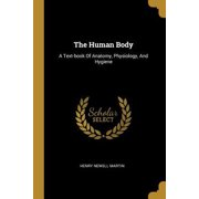 The Human Body : A Text-Book of Anatomy, Physiology, and Hygiene