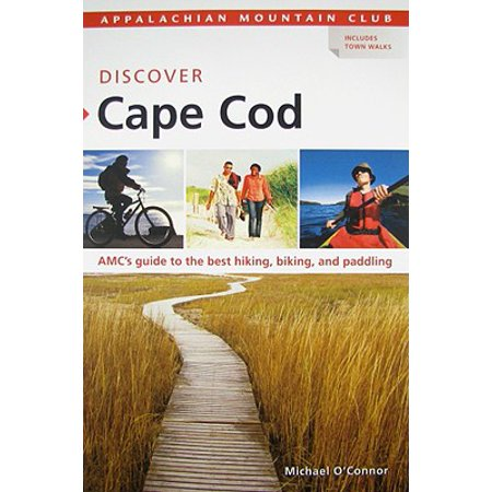 Discover Cape Cod : AMC's Guide to the Best Hiking, Biking, and