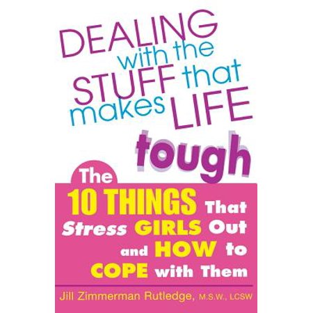 Dealing with the Stuff That Makes Life Tough : The 10 Things That Stress Girls Out and How to Cope with (Things To Say To Make A Girl Wet)
