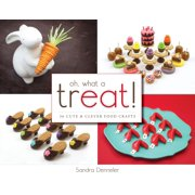 Oh, What a Treat!: 36 Cute & Clever Food Crafts (Paperback)