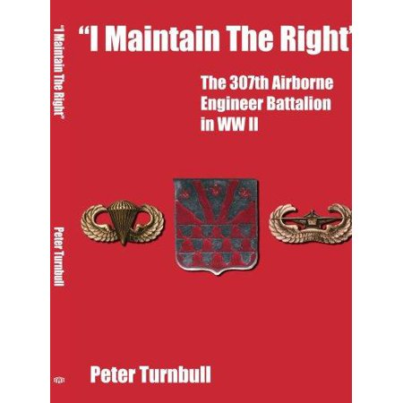 I Maintain The Right  The 307Th Airborne Engineer Battalion In Ww Ii