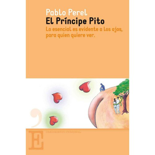El principe Pito / Prince Pito: Lo esencial es evidente a los ojos, para quien quiere ver / The Essential Thing Is Obvious to the Eye, for Whoever Wants to See
