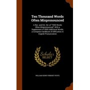 Ten Thousand Words Often Mispronounced : A REV. and Enl. Ed. of 7000 Words Often Mispronounced, with a Supplement of 3000 Additional Words; A Complete Handbook of Difficulties in English Pronunciation
