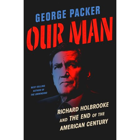 Our Man : Richard Holbrooke and the End of the American Century ()