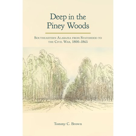 Deep in the Piney Woods : Southeastern Alabama from Statehood to the Civil War,