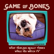 Game of Bones : What Your Dog Really Thinks While You Watch TV