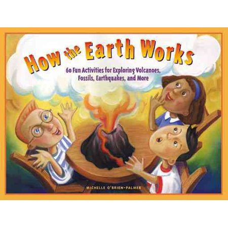 How the Earth Works : 60 Fun Activities for Exploring Volcanoes, Fossils, Earthquakes, and More - Earth Day Ideas For Work