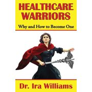 Healthcare Warriors: Why and How to Become One (Paperback)