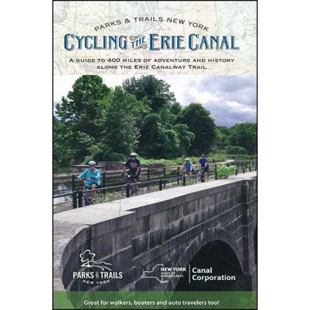 Cycling the Erie Canal, Revised Edition : A Guide to 400 Miles of Adventure and History Along the Erie Canalway (Best Place To See Erie Canal)
