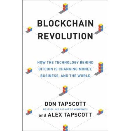 Blockchain Revolution  How The Technology Behind Bitcoin Is Changing Money  Business  And The World