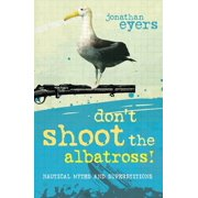 Don't Shoot the Albatross! : Nautical Myths and Superstitions