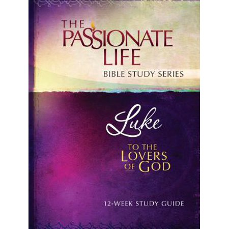 Luke : To the Lovers of God 12-Week Study Guide