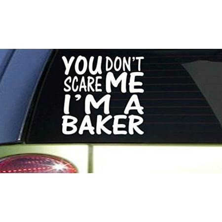 You Don't Scare me Baker *I148* 6