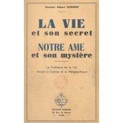 La vie et son secret, notre âme et son mystère - eBook