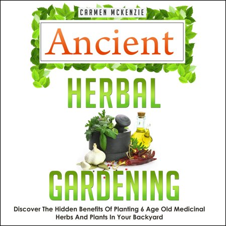 Old Barnyard (Ancient Herbal Gardening:Discover The Hidden Benefits Of 6 Age Old Medicinal Herbs And Plants In Your Backyard -)