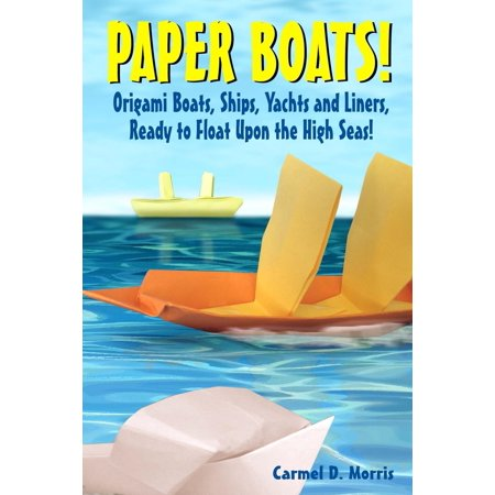 Paper Boats Fold Your Own Paper Boats Ships And Yachts To Sail
