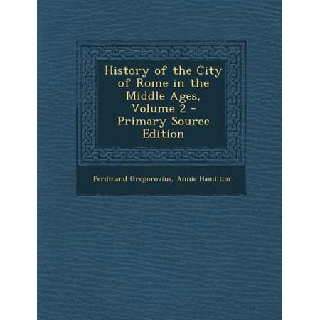 History of the City of Rome in the Middle Ages, Volume 2 - Primary Source Edition