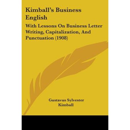 Kimball's Business English : With Lessons on Business Letter Writing, Capitalization, and Punctuation (1908)