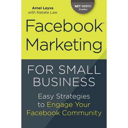 Facebook Marketing for Small Business : Easy Strategies to Engage Your Facebook (The Best Marketing Strategies For Small Businesses)