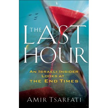 The Last Hour : An Israeli Insider Looks at the End (Israel And New Breed Jesus At The Center)