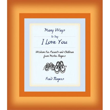 Many Ways to Say I Love You : Wisdom for Parents and Children from Mister - Mister Rogers Halloween