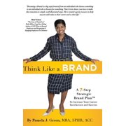 Think Like A Brand: A 7-Step Strategic Brand Plan To Increase Your Career Satisfaction and Success (Hardcover)
