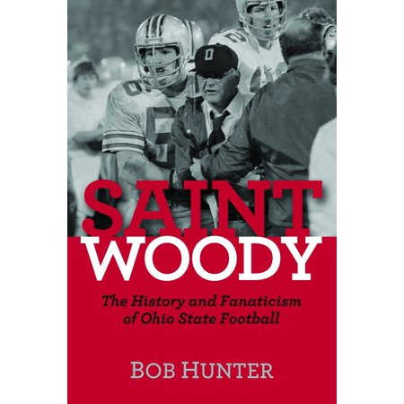 Saint Woody : The History and Fanaticism of Ohio State Football Ohio State Football Workout
