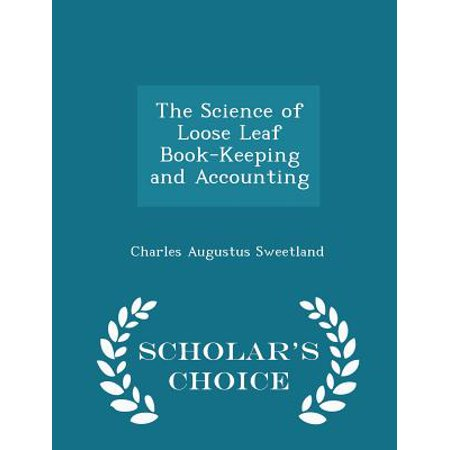 The Science of Loose Leaf Book-Keeping and Accounting - Scholar's Choice
